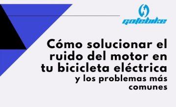 Cómo solucionar ruido en el motor de la bicicleta eléctrica y problemas más comunes